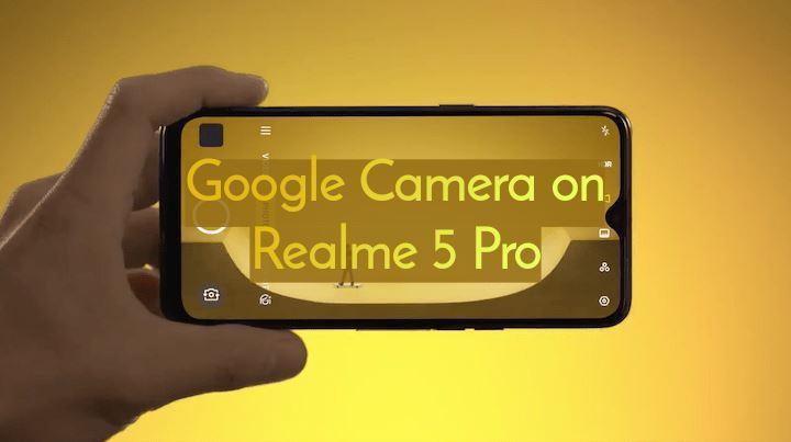 Google Camera (Gcam) on Realme 5 pro