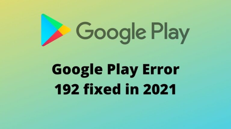 Google Play Error 192 fixed in 2021