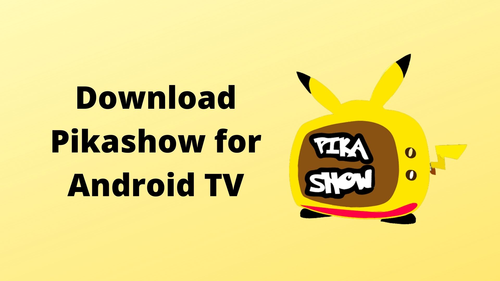 Download Pikashow for Android TV