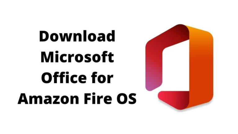 How to Download and use Microsoft Office On Amazon Fire OS