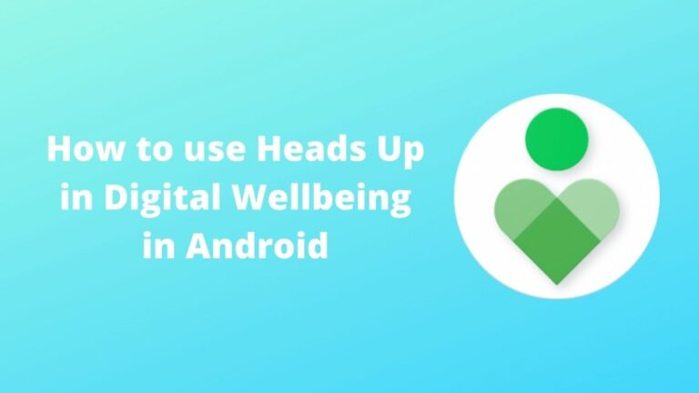 How to use Heads Up in Digital Wellbeing in Android