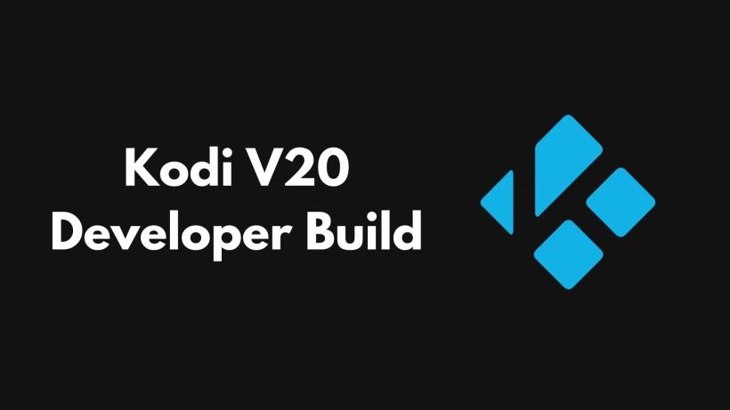 Kodi V20 Developer Build download